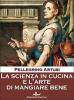 La scienza in cucina e l'arte di mangiare bene (ebook)  Pellegrino Artusi   Scrivere