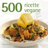 500 ricette vegane  Deborah Gray   Il Castello Editore