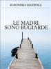 Le madri sono bugiarde (ebook)  Eleonora Mazzola   Narcissus Self-publishing