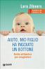 Aiuto, mio figlio ha ingoiato un bottone (ebook)  Lara Zibners   Giunti Editore