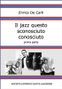 Il jazz questo sconosciuto conosciuto - Prima parte (ebook)  Enrico De Carli   Società Editrice Dante Alighieri