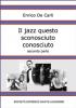 Il jazz questo sconosciuto conosciuto - Seconda parte (ebook)  Enrico De Carli   Società Editrice Dante Alighieri