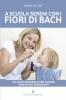A Scuola Sereni con i Fiori di Bach  Marina Vecchio   Editoriale Programma