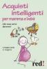 Acquisti intelligenti per mamma e bebè  Liat Hughes Joshi Caroline Cosgrove  Red Edizioni