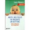 Aiuto mio figlio ha ingoiato un bottone  Lara Zibners   Giunti Editore