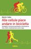 Alle cellule piace andare in bicicletta  Martin Halle   Urra Edizioni
