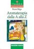 Aromaterapia dalla A alla Z  Bruno Brigo   Tecniche Nuove