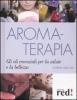 Aromaterapia. Gli oli essenziali per la salute e la bellezza  Gudrun Dalla Via   Red Edizioni