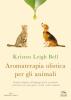 Aromaterapia olistica per gli animali  Kristen Leigh Bell   Edizioni Enea