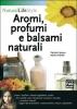 Aromi, profumi e balsami naturali  Patrizia Garzena Marina Tadiello  Edizioni Fag