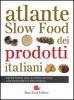 Atlante Slow Food dei prodotti italiani  Autori Vari   Slow Food Editore