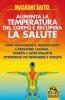Aumenta la temperatura del corpo e recupera la salute  Masashi Saito   Macro Edizioni