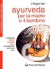 Ayurveda per la Madre e il Bambino  Vaidya Bhagwan Dash   Edizioni Mediterranee