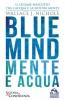 Blue Mind - Mente e Acqua  Wallace J. Nichols   Macro Edizioni