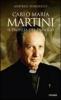 Carlo Maria Martini. Il profeta del dialogo  Andrea Tornielli   Piemme
