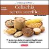Celiachia senza sacrifici  Luisa Ferrari   Terra Nuova Edizioni