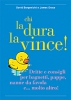 Chi la dura la vince!  David Borgenicht James Grace  Kowalski Editore