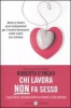 Chi lavora non fa sesso  Roberto DIncau   Salani Editore