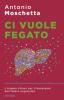 Ci Vuole Fegato  Antonio Moschetta   Mondadori
