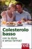 Colesterolo basso con la dieta e senza farmaci  Autori Vari   Red Edizioni
