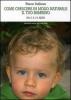 Come crescere in modo naturale il tuo bambino. Da 0 a 15 anni  Karen Sullivan   Newton & Compton Editori