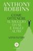 Come ottenere il meglio da sé e dagli altri  Anthony Robbins   Bompiani