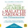 Come prevenire e guarire le Malattie Cardiache con l'Alimentazione  Caldwell B. Esselstyn   Macro Edizioni