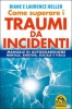 Come Superare i Traumi da Incidenti  Diane Poole Heller Laurence Heller  Macro Edizioni