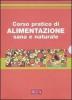 Corso pratico di alimentazione sana e naturale  Autori Vari   Edizioni Riza