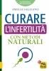 Curare l'Infertilità con Metodi Naturali  Amelia Sagliano   Macro Edizioni