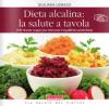 Dieta alcalina: la salute a tavola  Giuliana Lomazzi   Terra Nuova Edizioni