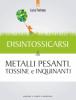 Disintossicarsi dai Metalli Pesanti, Tossine e Inquinanti  Luca Fortuna   Edizioni il Punto d'Incontro