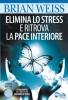 Elimina lo Stress e Ritrova la Pace Interiore  Brian Weiss   MyLife Edizioni