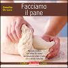 Facciamo il pane  Annalisa De Luca   Terra Nuova Edizioni