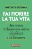 Fai fiorire la tua vita  Martin E. P. Seligman   Anteprima