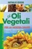 Gli oli vegetali per la nostra salute  Nathalie Cousin   Macro Edizioni