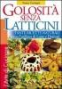 Golosità senza Latticini (Vecchia edizione)  Teresa Tranfaglia   Macro Edizioni