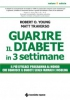 Guarire il diabete in tre settimane  Robert Young Matt Traverso  Tecniche Nuove