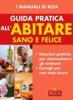 Guida pratica all'abitare sano e felice  Maria Fiorella Coccolo   Edizioni Riza