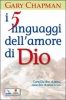 I 5 linguaggi dell'amore di Dio  Gary Chapman   Elledici