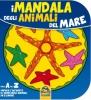 I Mandala degli Animali del Mare (4-6 anni)  Autori Vari   Macro Edizioni