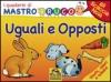 I Quaderni di MastroBruco - UGUALI e OPPOSTI  Simona Komossa   Macro Junior