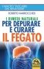 I Rimedi Naturali per depurare e curare il Fegato  Roberto Marrocchesi   Macro Edizioni