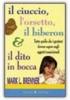 Il Ciuccio, l'Orsetto, il Biberon e il Dito in Bocca  Mark L. Brenner   Bonomi Editore