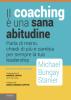 Il coaching è una sana abitudine  Michael Bungay Stanier   Lswr