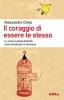 Il coraggio di essere te stesso  Alessandro Chelo   Urra Edizioni