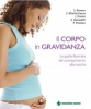 Il corpo in gravidanza  Sarah Brewer Shaoni Bhattacharya Justine Davies Tecniche Nuove