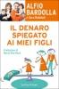 Il denaro spiegato ai miei figli  Alfio Bardolla Sara Robbiati  Sperling & Kupfer