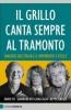 Il Grillo canta sempre al tramonto  Beppe Grillo Gianroberto Casaleggio Dario Fo Chiare Lettere