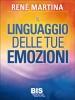 Il Linguaggio delle tue Emozioni  René Martina   Bis Edizioni